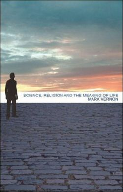 science, religion and the meaing of life by mark vernon