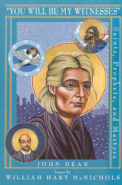 book - you will be My Witnesses: Saints, Prophets, and Martyrs by fr. john dear