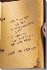 fieldnotes on the compassionate life by marc ian barasch