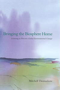 Bringing The Biosphere Home By Mitchell Thomashow
