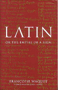 LATIN: OR THE EMPIRE OF A SIGN by Francoise Waquet